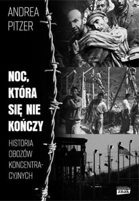 Andrea Pitzer - Noc, która się nie kończy. Historia obozów koncentracyjnych