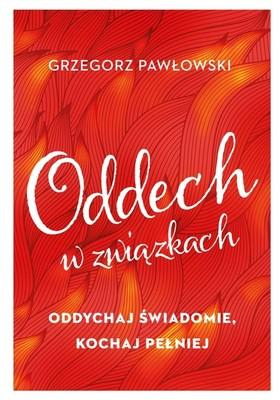 Grzegorz Pawłowski - Oddech w związkach. Oddychaj świadomie, kochaj pełniej