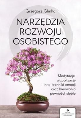 Grzegorz Glinka - Narzędzia rozwoju osobistego. Medytacje, wizualizacje i inne techniki uwalniania emocji oraz kreowania pewności siebie