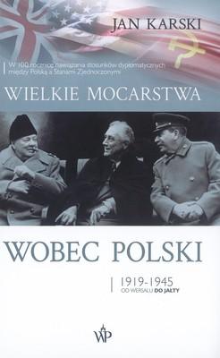 Jan Karski - Wielkie mocarstwa wobec Polski 1919-1945. Od Wersalu do Jałty