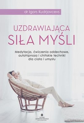 Igors Kudrjavcevs - Uzdrawiająca siła myśli