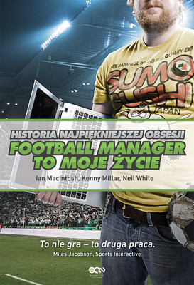 Ian MacIntosh, Kenny Millar - Football Manager to moje życie. Historia najpiękniejszej obsesji