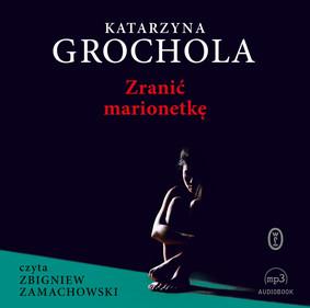Katarzyna Grochola - Zranić marionetkę
