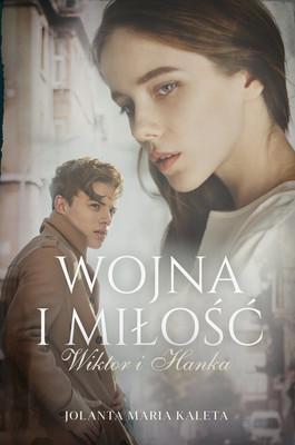 Jolanta Maria Kaleta - Wiktor i Hanka. Wojna i miłość. Tom 3