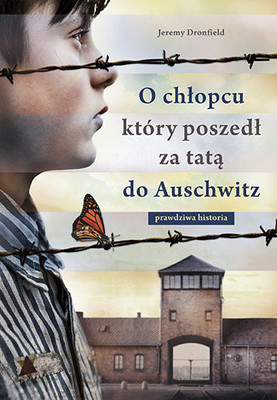 Jeremy Dronfield - O chłopcu, który poszedł za tatą do Auschwitz. Prawdziwa historia