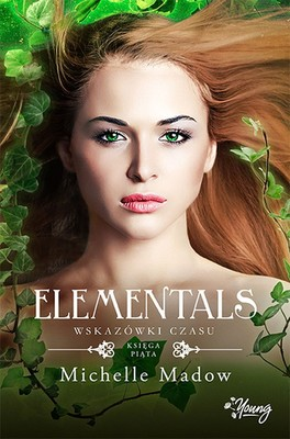Michelle Madow - Wskazówki czasu. Elementals. Tom 5