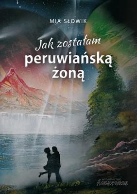 Mia Słowik - Jak zostałam peruwiańską żoną