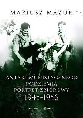 Mariusz Mazur - Antykomunistycznego podziemia portret zbiorowy 1945-1956