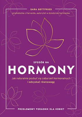 Sara Gottfried - Sposób na hormony. Jak naturalnie pozbyć się zaburzeń hormonalnych i odzyskać równowagę
