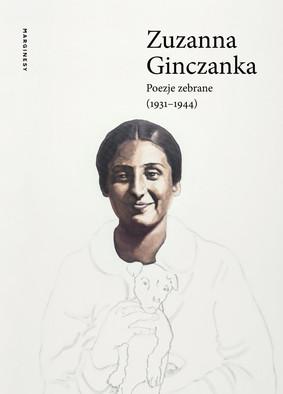 Zuzanna Ginczanka - Poezje zebrane 1931-1944