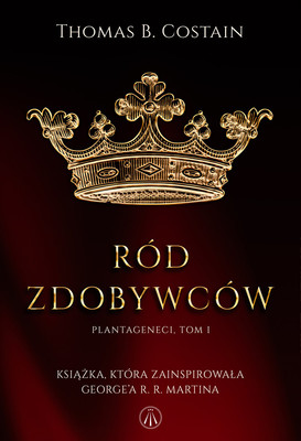 Thomas B. Costain - Ród zdobywców. Plantageneci. Tom 1