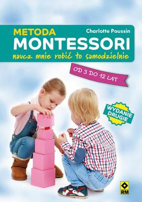 Charlotte Poussin - Metoda Montessori. Naucz mnie robić to samodzielnie