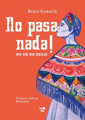 Beata Kowalik - No pasa nada! Nic się nie dzieje. Kobiece oblicze Meksyku