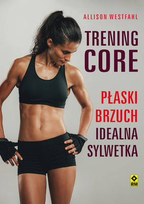Allison Westfahl - Trening CORE. Płaski brzuch, idealna sylwetka