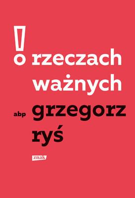 Grzegorz Ryś - O rzeczach ważnych