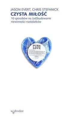 Jason Evert, Chris Stefanick - Czysta miłość. 10 sposobów na (od)budowanie niewinności nastolatków
