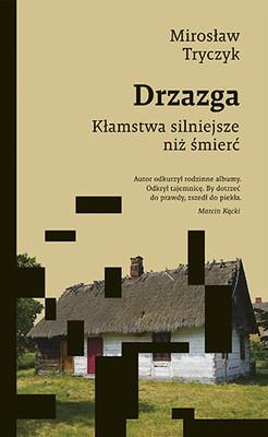 Mirosław Tryczyk - Drzazga. Kłamstwa silniejsze niż śmierć