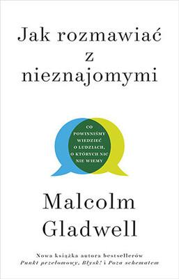 Malcolm Gladwell - Jak rozmawiać z nieznajomymi. Co powinniśmy wiedzieć o ludziach, o których nic nie wiemy