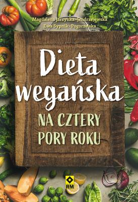 Magdalena Jarzynka-Jendrzejewska, Ewa Sypnik-Pogorzelska - Dieta wegańska na cztery pory roku
