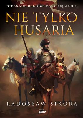 Radosław Sikora - Nie tylko husaria