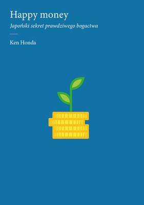 Ken Honda - Happy money. Japoński sekret prawdziwego bogactwa