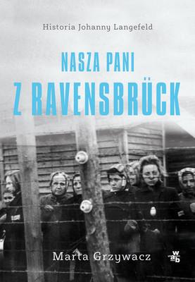 Marta Grzywacz - Nasza pani z Ravensbruck