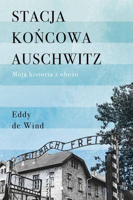 Eddy De Wind - Stacja końcowa Auschwitz