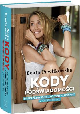 Beata Pawlikowska - Kody podświadomości. Praktyczny kurs życiowej przemiany (z ćwiczeniami)