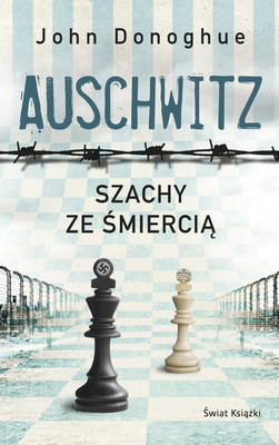 John Donoghue - Auschwitz. Szachy ze śmiercią