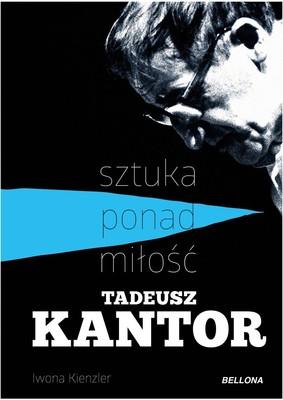 Iwona Kienzler - Tadeusz Kantor. Sztuka ponad miłość