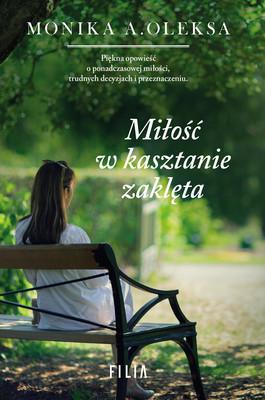Monika A. Oleksa - Miłość w kasztanie zaklęta
