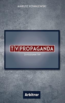 Mariusz Kowalewski - TVPropaganda. Za kulisami TVP