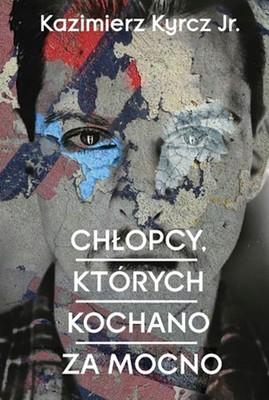 Kazimierz Kyrcz jr. - Chłopcy, których kochano za mocno