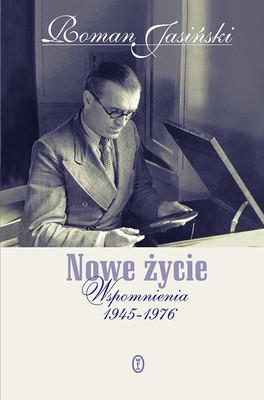Roman Jasinski - Nowe życie. Wspomnienia 1945-1976