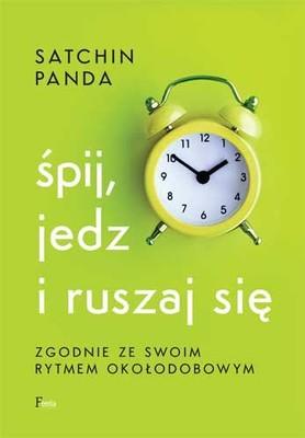 Satchin Panda - Śpij, jedz i ruszaj się zgodnie ze swoim rytmem okołodobowym / Satchin Panda - The Circadian Code