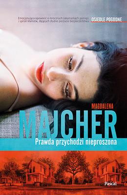 Magdalena Majcher - Prawda przychodzi nieproszona. Osiedle Pogodne