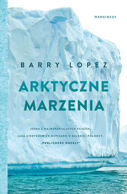 Barry Lopez - Arktyczne marzenia