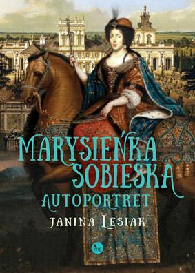 Janina Lesiak - Marysieńka Sobieska. Autoportret