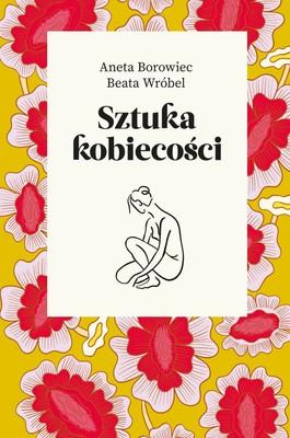 Beata Wróbel, Aneta Borowiec - Sztuka kobiecości / Beata Wróbel, Aneta Borowiec - Sztuka Kobiecości