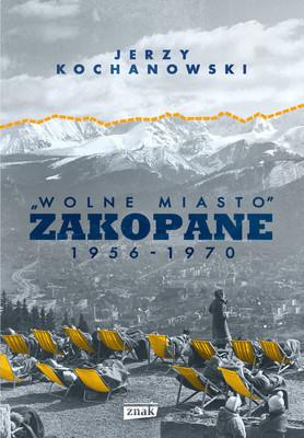 Jerzy Kochanowski - Zakopane. Wolne miasto. 1956-1970