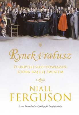 Niall Ferguson - Rynek i ratusz
