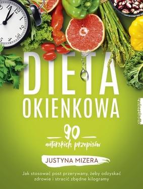 Justyna Mizera - Dieta okienkowa. 90 autorskich przepisów