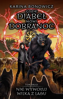 Karina Bonowicz - Nie wywołuj wilka z lasu. Gdzie diabeł mówi dobranoc. Tom 2