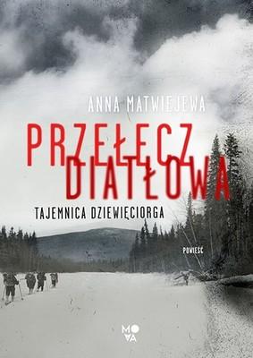 Anna Matwiejewa - Przełęcz Diatłowa. Tajemnica dziewięciorga