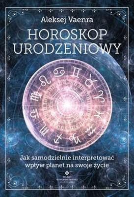 Aleksej Vaenra - Horoskop urodzeniowy. Jak samodzielnie interpretować wpływ planet na swoje życie