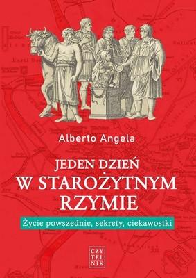 Alberto Angela - Jeden dzień w starożytnym Rzymie. Życie powszednie, sekrety, ciekawostki