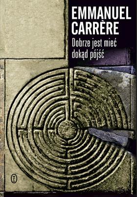 Emmanuel Carrère - Dobrze jest mieć dokąd pójść