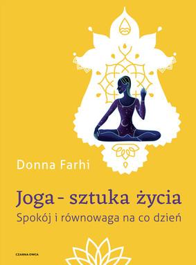 Donna Farhi - Joga - sztuka życia. Spokój i równowaga na co dzień