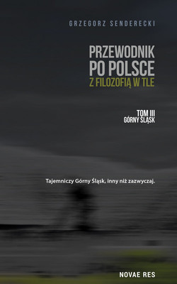 Grzegorz Senderecki - Przewodnik po Polsce z filozofią w tle. Górny Śląsk. Tom 3