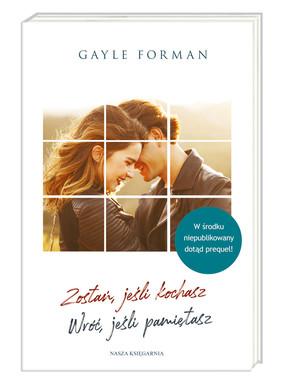 Gayle Forman - Zostań, jeśli kochasz. Wróć, jeśli pamiętasz